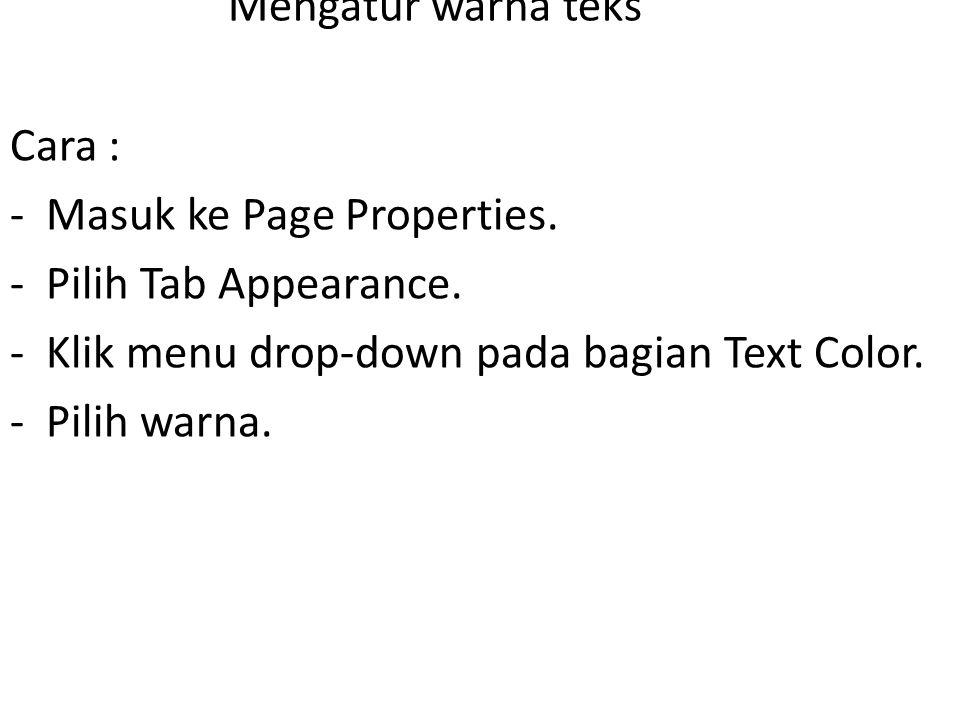 Mengatur warna teks Cara : -Masuk ke Page Properties.