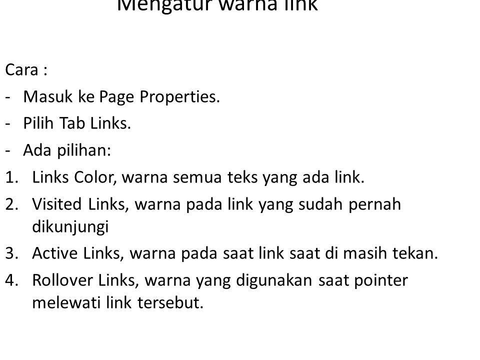 Mengatur warna link Cara : -Masuk ke Page Properties.