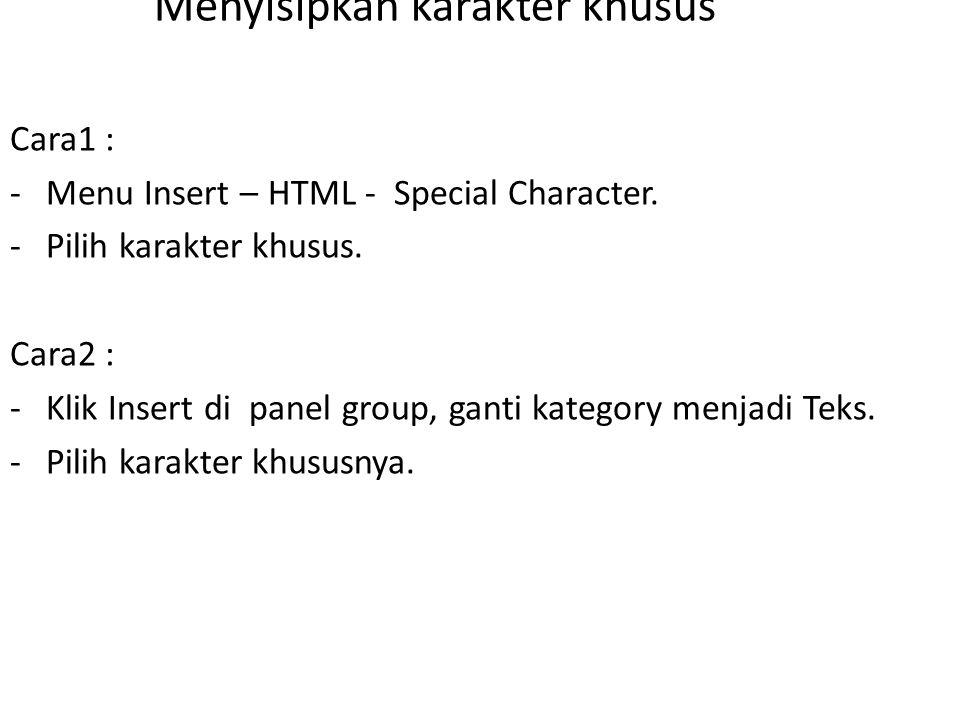 Menyisipkan karakter khusus Cara1 : -Menu Insert – HTML - Special Character.