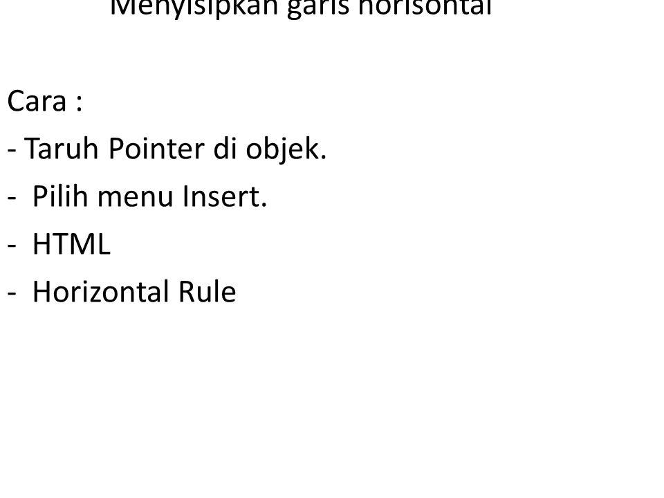 Menyisipkan garis horisontal Cara : - Taruh Pointer di objek.