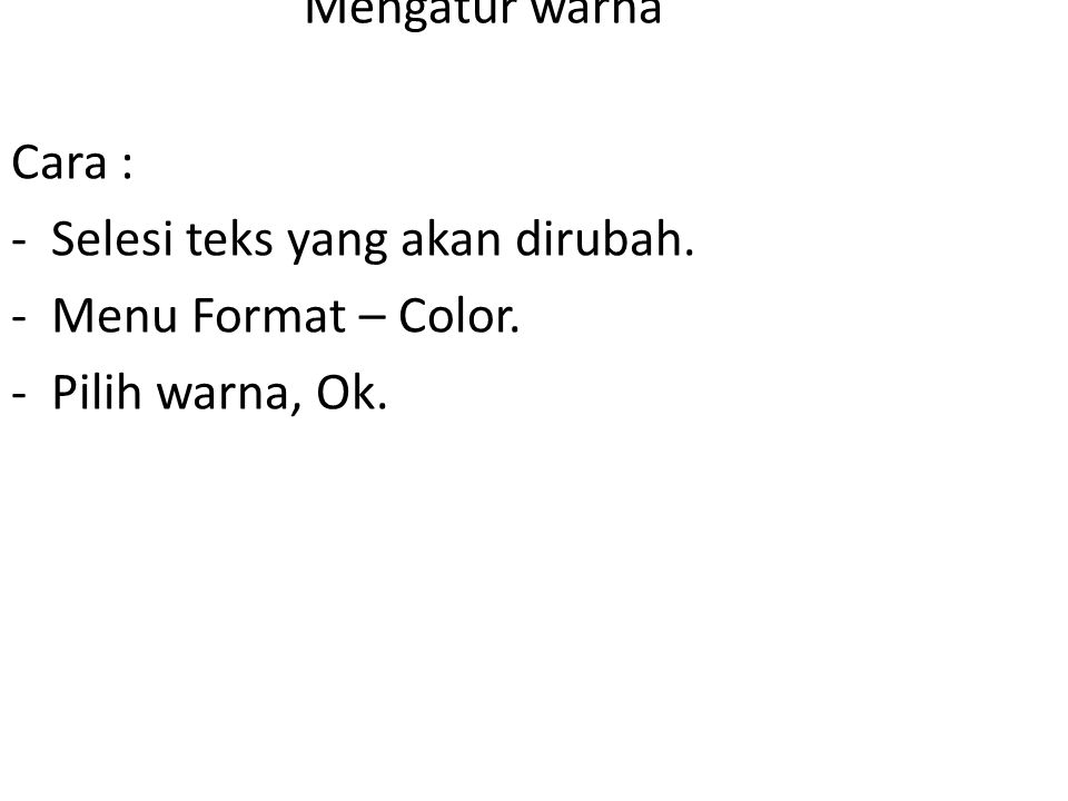 Mengatur warna Cara : -Selesi teks yang akan dirubah. -Menu Format – Color. -Pilih warna, Ok.