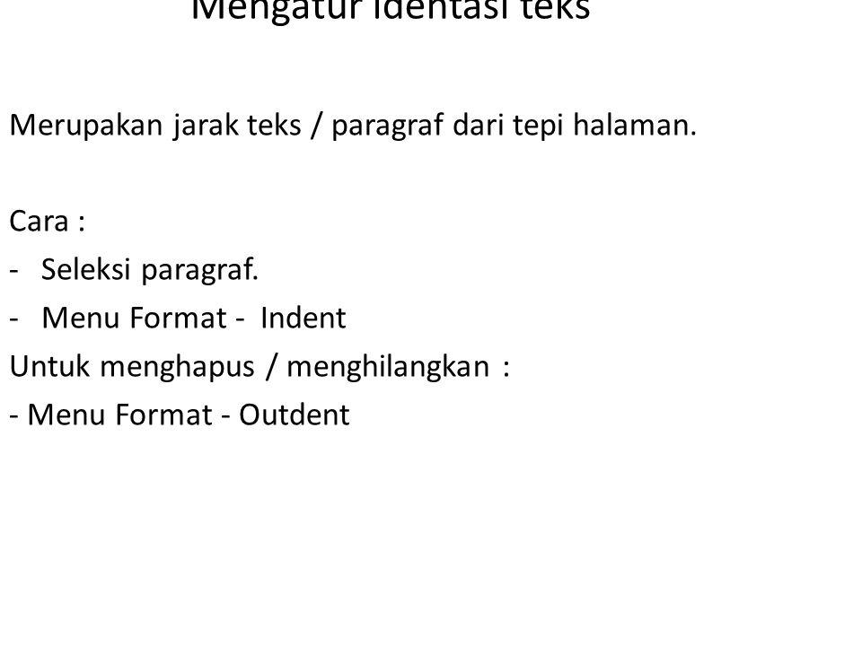 Mengatur identasi teks Merupakan jarak teks / paragraf dari tepi halaman.