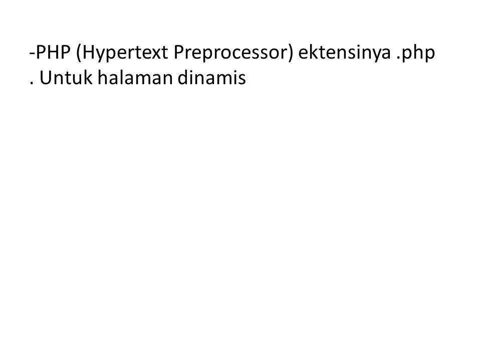 -PHP (Hypertext Preprocessor) ektensinya.php. Untuk halaman dinamis