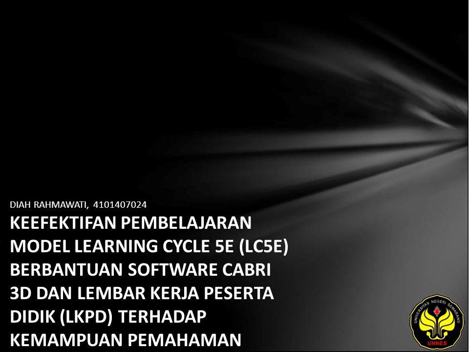 DIAH RAHMAWATI, 4101407024 KEEFEKTIFAN PEMBELAJARAN MODEL LEARNING CYCLE 5E (LC5E) BERBANTUAN SOFTWARE CABRI 3D DAN LEMBAR KERJA PESERTA DIDIK (LKPD) TERHADAP KEMAMPUAN PEMAHAMAN KONSEP PESERTA DIDIK KELAS X SMA NEGERI 2 PEMALANG PADA MATERI DIMENSI TIGA