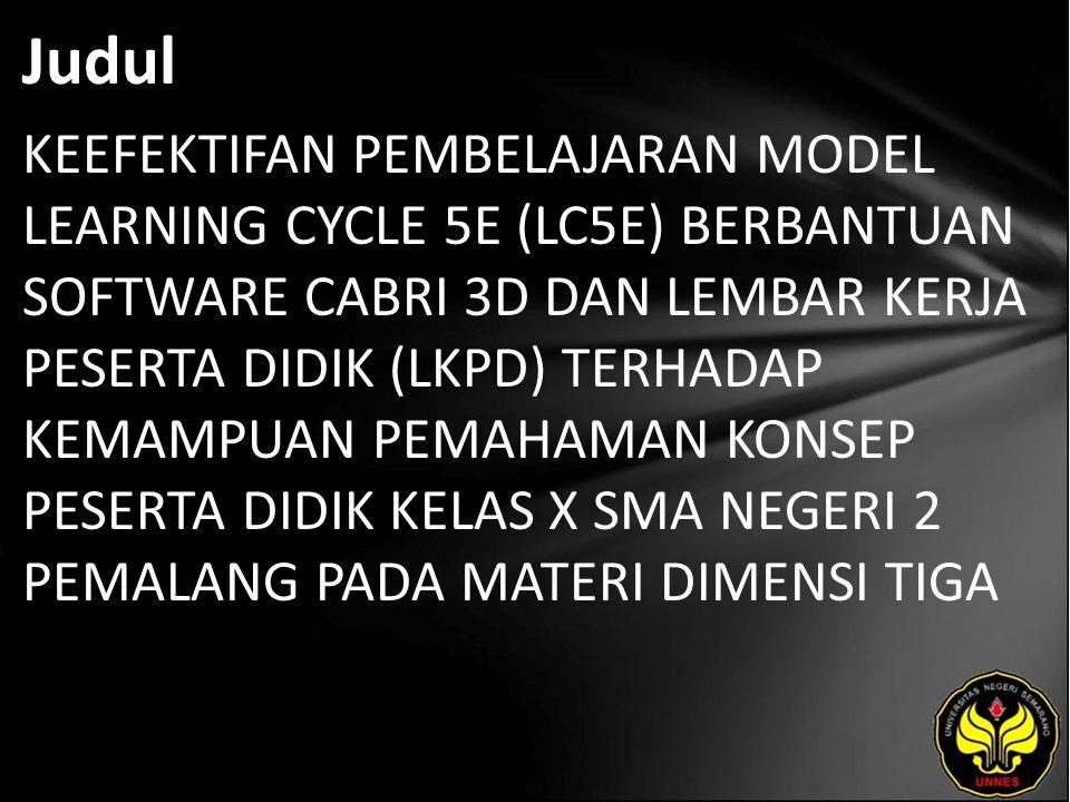 Judul KEEFEKTIFAN PEMBELAJARAN MODEL LEARNING CYCLE 5E (LC5E) BERBANTUAN SOFTWARE CABRI 3D DAN LEMBAR KERJA PESERTA DIDIK (LKPD) TERHADAP KEMAMPUAN PE