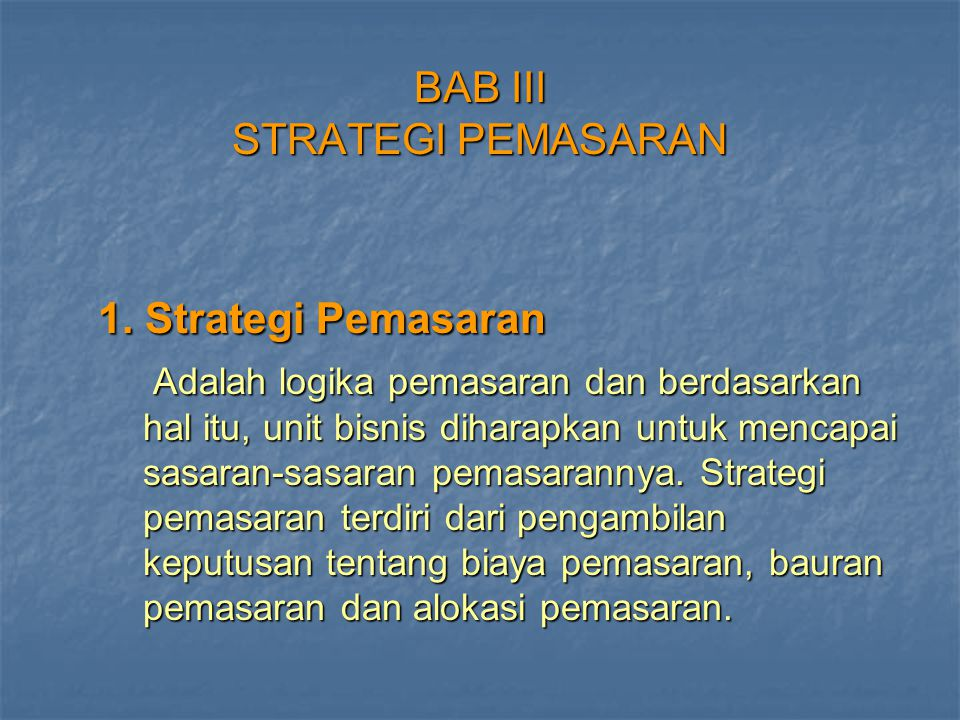 1. Strategi Pemasaran 1. Strategi Pemasaran Adalah logika pemasaran dan berdasarkan hal itu, unit bisnis diharapkan untuk mencapai sasaran-sasaran pem