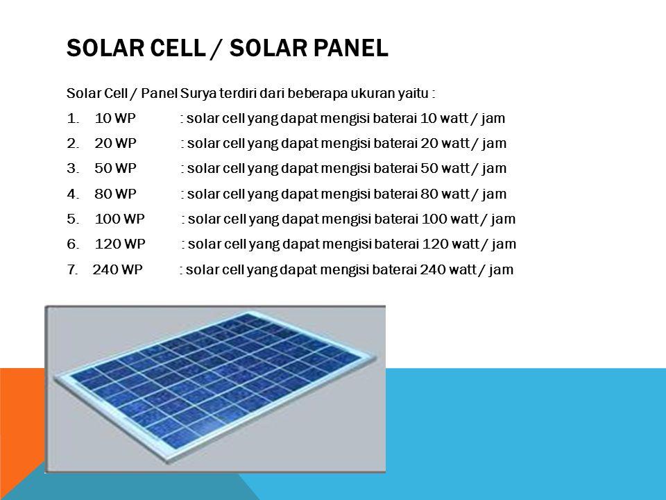 SOLAR CELL / SOLAR PANEL Solar Cell / Panel Surya terdiri dari beberapa ukuran yaitu : 1. 10 WP : solar cell yang dapat mengisi baterai 10 watt / jam