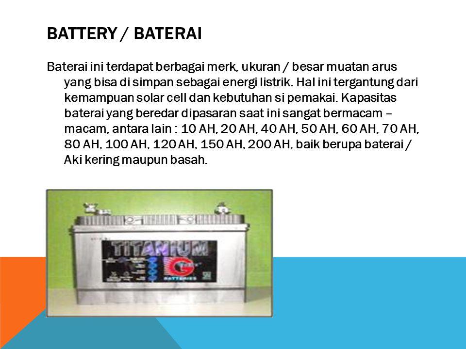 BATTERY / BATERAI Baterai ini terdapat berbagai merk, ukuran / besar muatan arus yang bisa di simpan sebagai energi listrik. Hal ini tergantung dari k