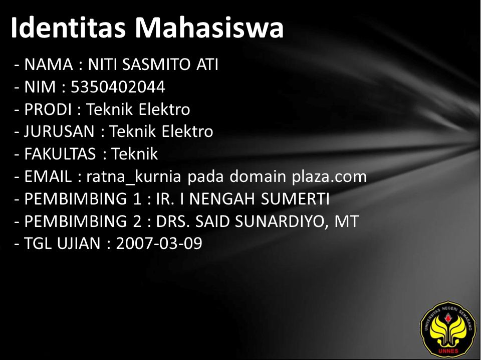 Identitas Mahasiswa - NAMA : NITI SASMITO ATI - NIM : 5350402044 - PRODI : Teknik Elektro - JURUSAN : Teknik Elektro - FAKULTAS : Teknik - EMAIL : ratna_kurnia pada domain plaza.com - PEMBIMBING 1 : IR.