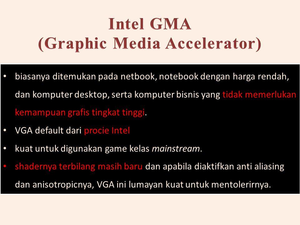 biasanya ditemukan pada netbook, notebook dengan harga rendah, dan komputer desktop, serta komputer bisnis yang tidak memerlukan kemampuan grafis tingkat tinggi.