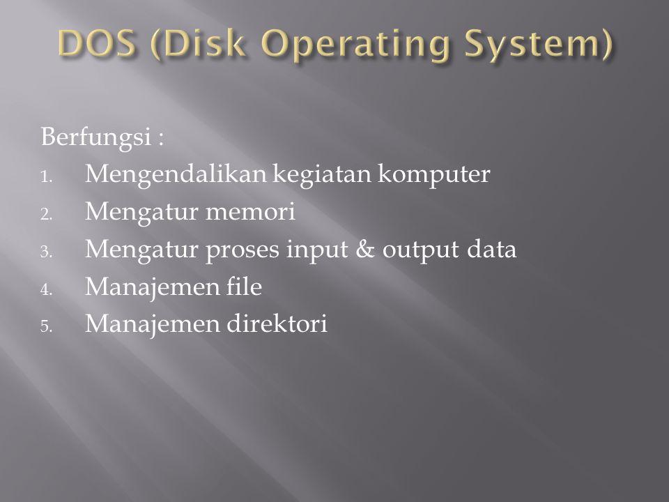 Berfungsi : 1. Mengendalikan kegiatan komputer 2. Mengatur memori 3. Mengatur proses input & output data 4. Manajemen file 5. Manajemen direktori