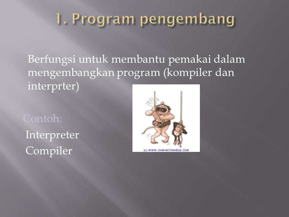 Berfungsi untuk membantu pemakai dalam mengembangkan program (kompiler dan interprter) Contoh: Interpreter Compiler