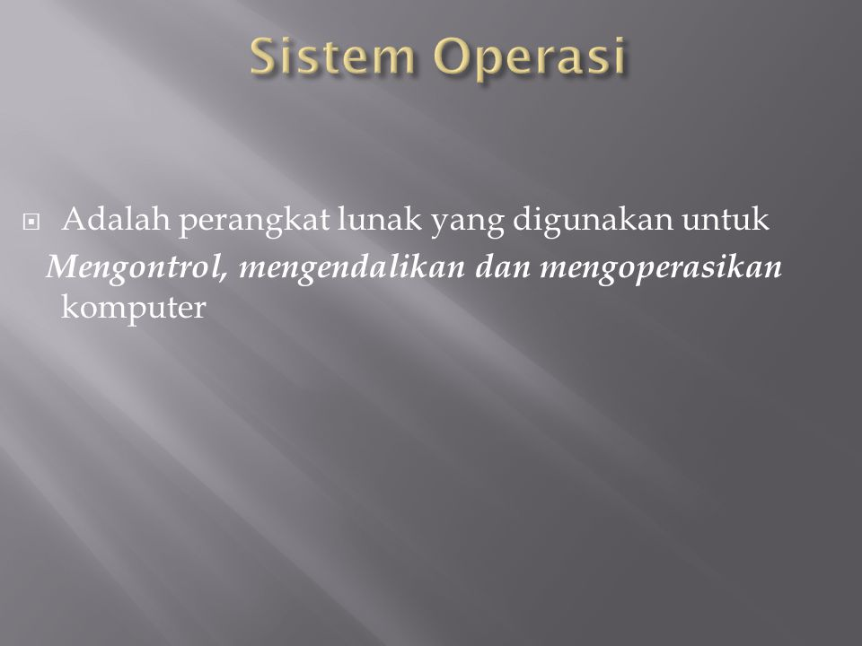  Adalah perangkat lunak yang digunakan untuk Mengontrol, mengendalikan dan mengoperasikan komputer
