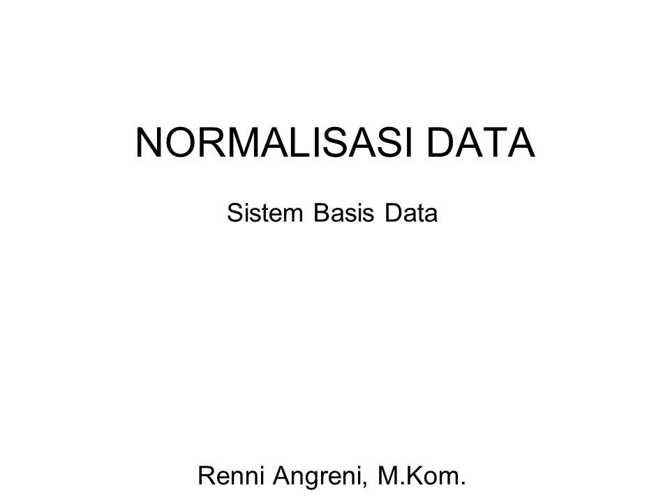 NORMALISASI DATA Sistem Basis Data Renni Angreni, M.Kom.