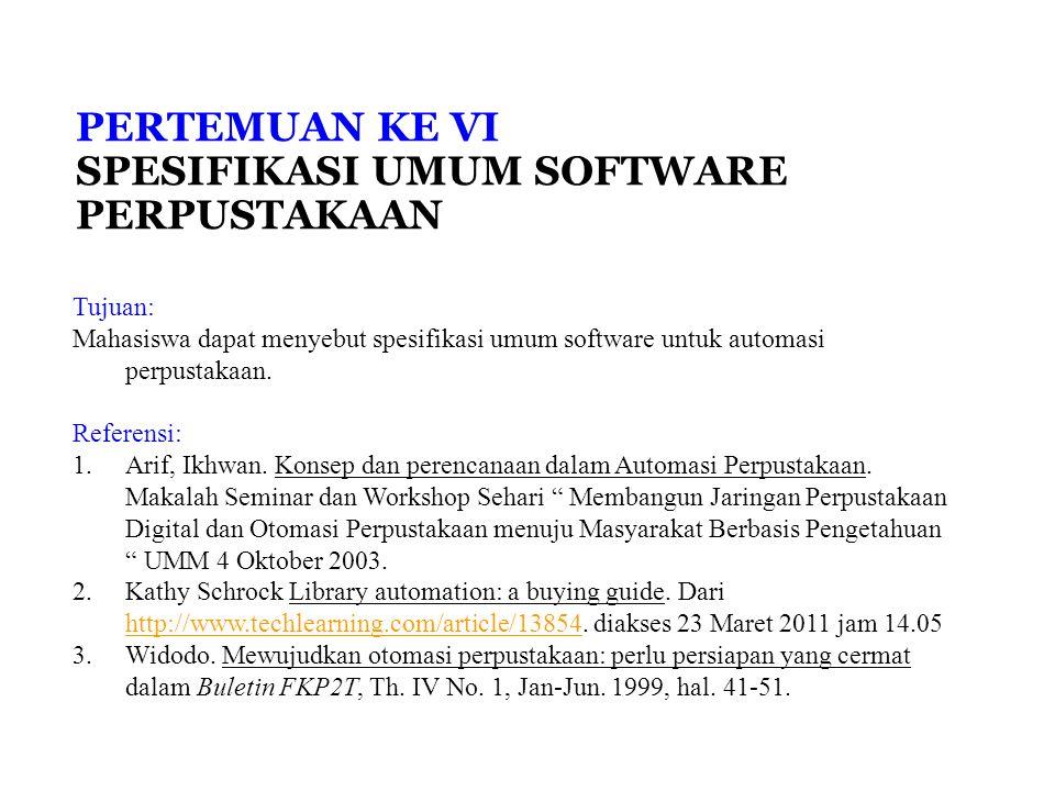 PERTEMUAN KE VI SPESIFIKASI UMUM SOFTWARE PERPUSTAKAAN Tujuan: Mahasiswa dapat menyebut spesifikasi umum software untuk automasi perpustakaan.