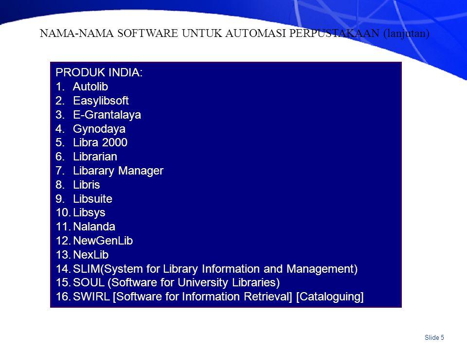 Slide 6 SOFTWARE INDONESIA: 1.UNSLA 2.DEWA PUSTAKA 3.SIMPUS 4.NCI/Bookman 5.CDS-ISIS 6.WINISIS SOFTWARE GRATIS: 1.Athenaeum 2.M3 Mandarin 3.Open Biblio 4.Biblio 5.Koha 6.Kopimanis 7.Library Manager 8.Senayan NAMA-NAMA SOFTWARE UNTUK AUTOMASI PERPUSTAKAAN (lanjutan)
