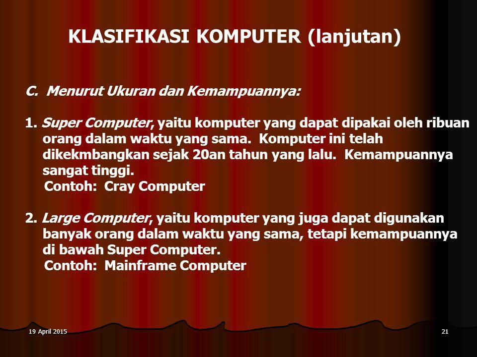 19 April 201519 April 201519 April 201521 KLASIFIKASI KOMPUTER (lanjutan) C.