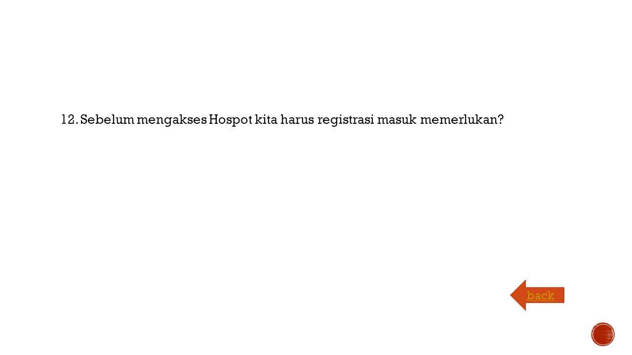 12. Sebelum mengakses Hospot kita harus registrasi masuk memerlukan back