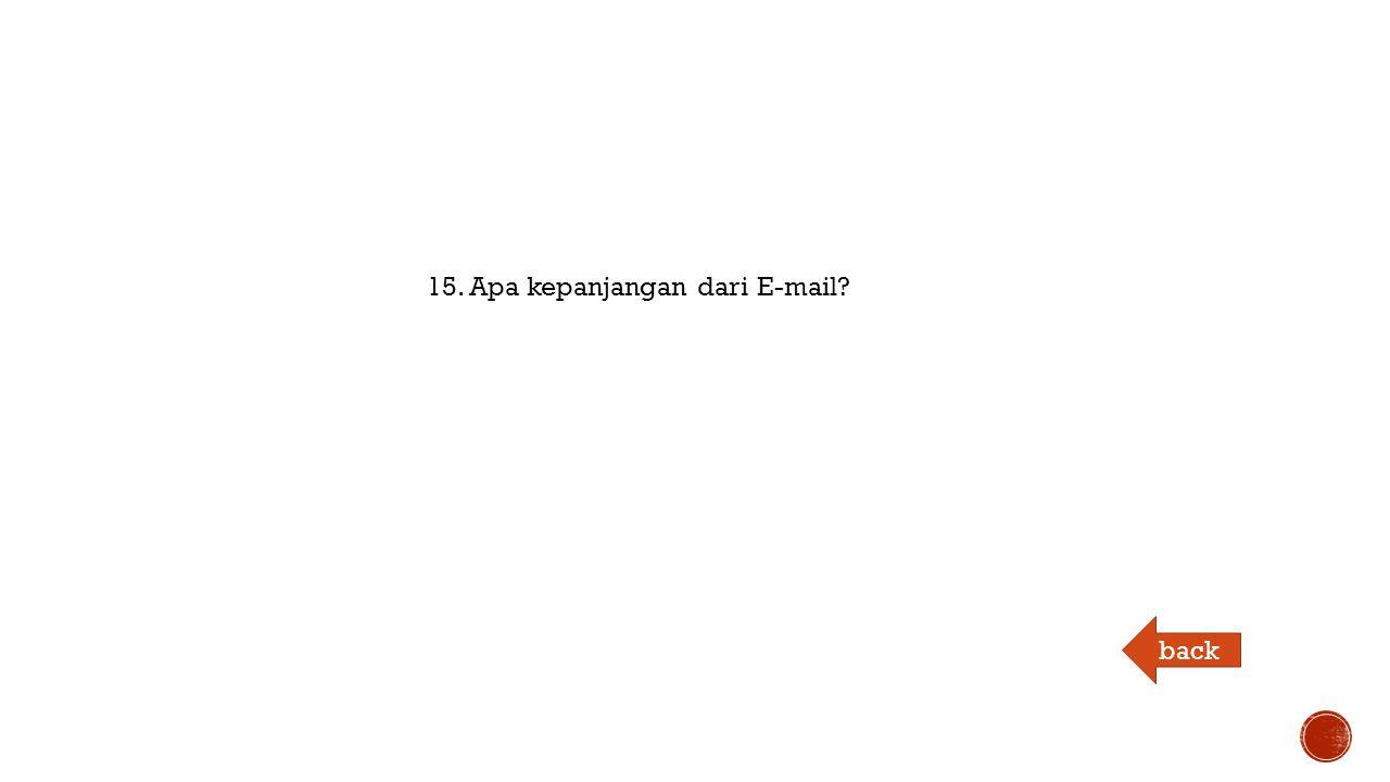 15. Apa kepanjangan dari E-mail back