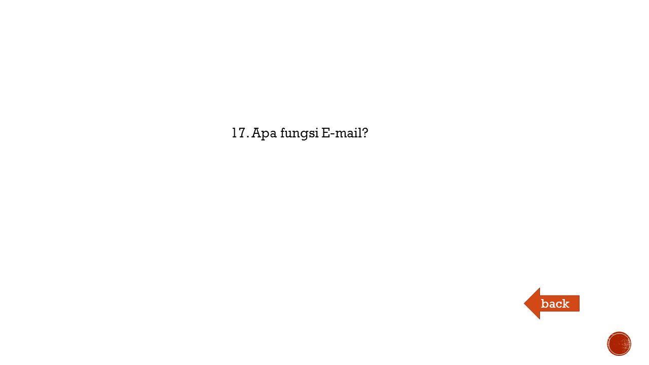 17. Apa fungsi E-mail back