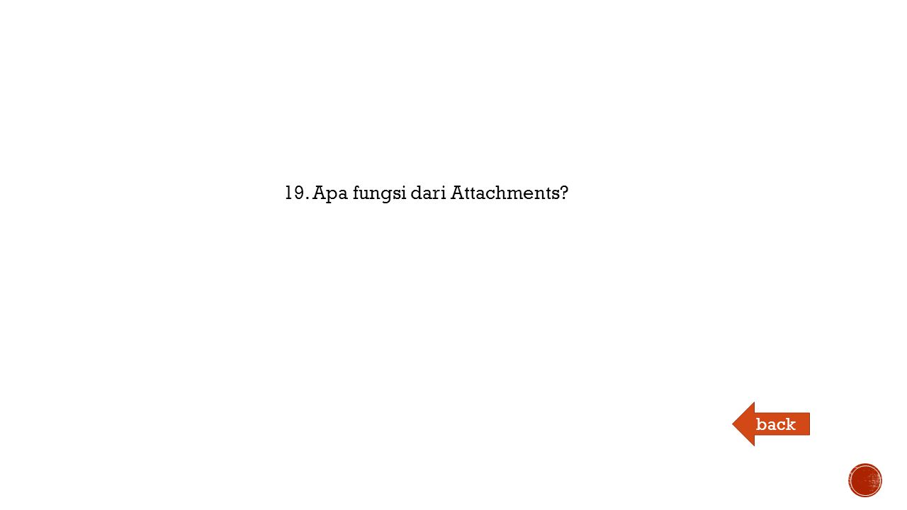 19. Apa fungsi dari Attachments back