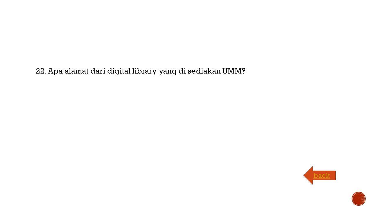 22. Apa alamat dari digital library yang di sediakan UMM back