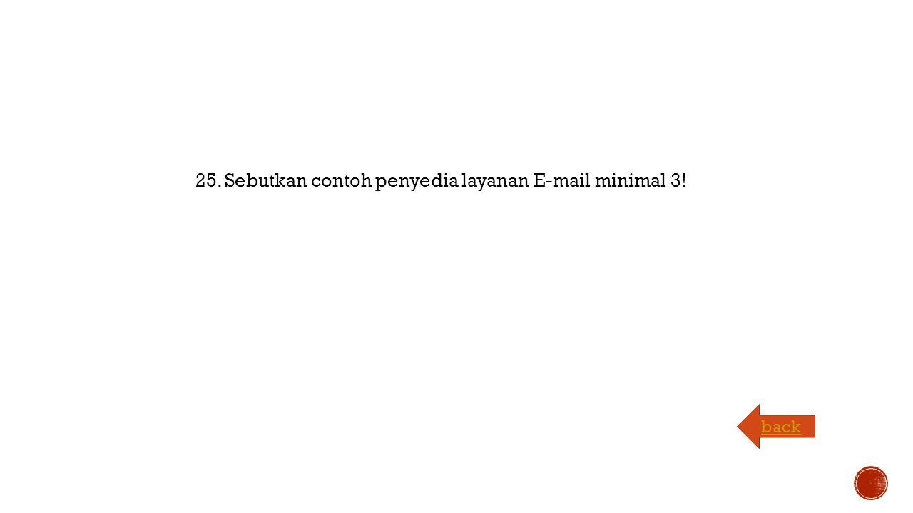 25. Sebutkan contoh penyedia layanan E-mail minimal 3! back