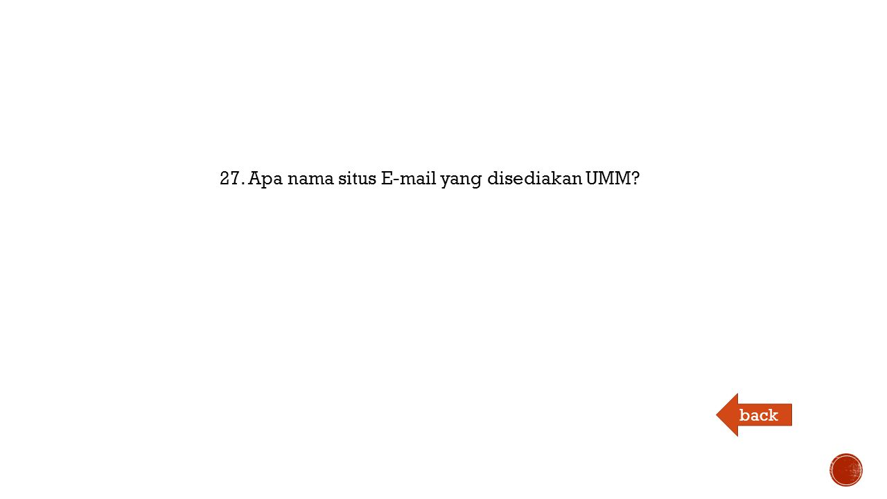 27. Apa nama situs E-mail yang disediakan UMM back
