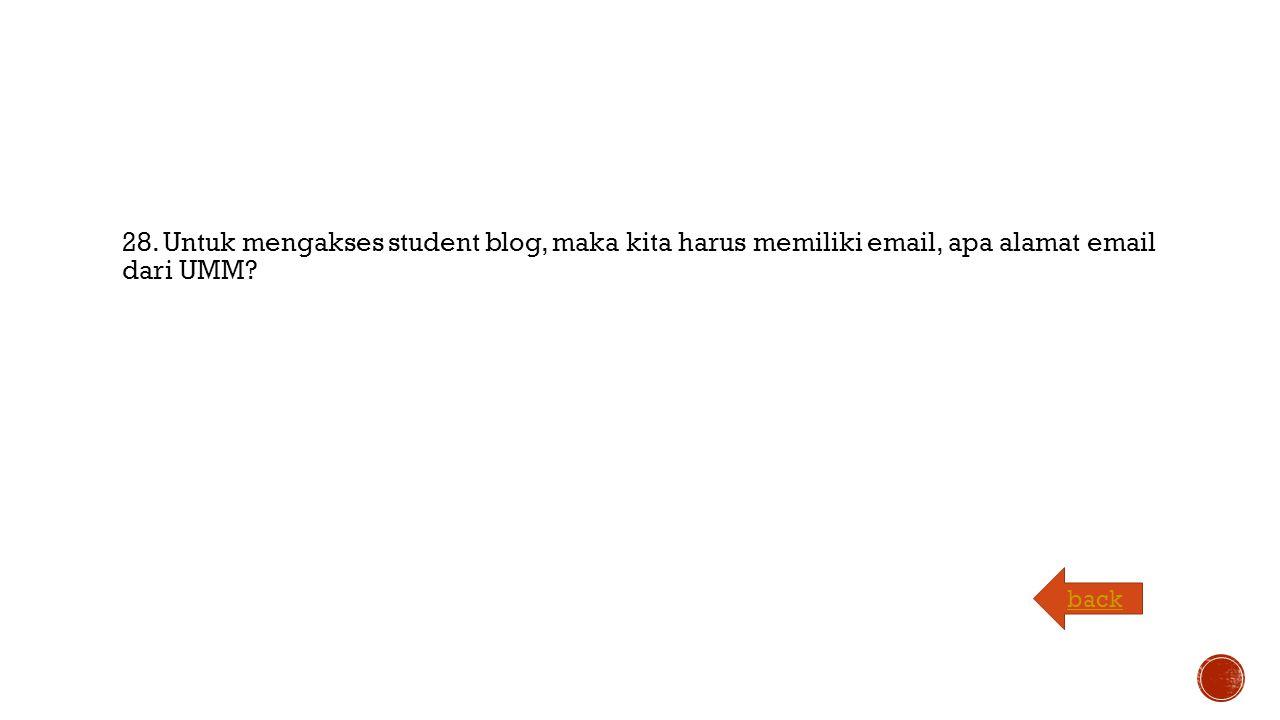 28. Untuk mengakses student blog, maka kita harus memiliki email, apa alamat email dari UMM back