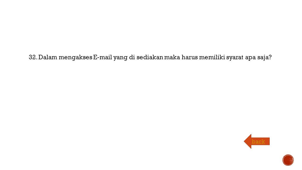 32. Dalam mengakses E-mail yang di sediakan maka harus memiliki syarat apa saja back