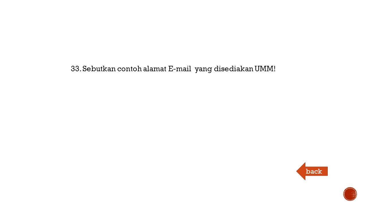 33. Sebutkan contoh alamat E-mail yang disediakan UMM! back