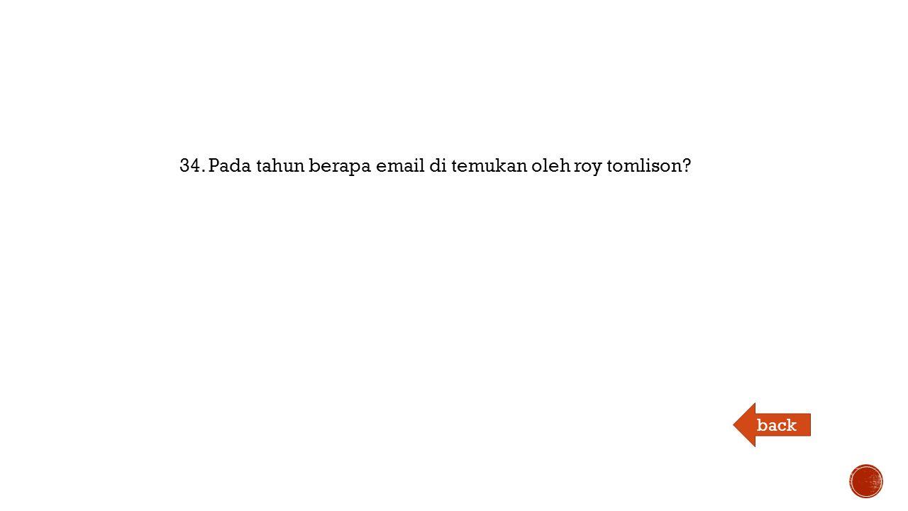 34. Pada tahun berapa email di temukan oleh roy tomlison back