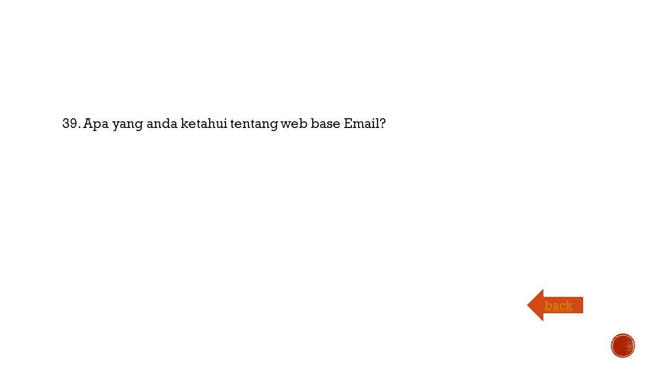 39. Apa yang anda ketahui tentang web base Email back