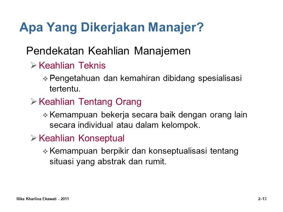 Rika Kharlina Ekawati - 20112–13 Pendekatan Keahlian Manajemen  Keahlian Teknis  Pengetahuan dan kemahiran dibidang spesialisasi tertentu.