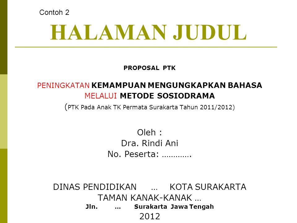HALAMAN JUDUL PROPOSAL PTK PENINGKATAN KEMAMPUAN MENGUNGKAPKAN BAHASA MELALUI METODE SOSIODRAMA ( PTK Pada Anak TK Permata Surakarta Tahun 2011/2012)