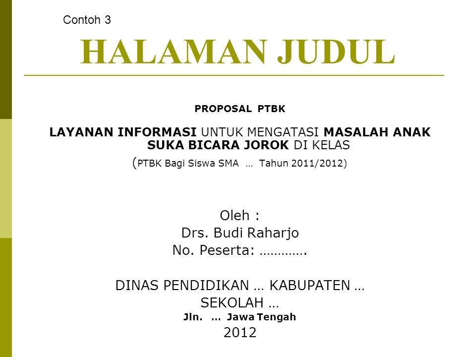 HALAMAN JUDUL PROPOSAL PTBK LAYANAN INFORMASI UNTUK MENGATASI MASALAH ANAK SUKA BICARA JOROK DI KELAS ( PTBK Bagi Siswa SMA … Tahun 2011/2012) Oleh : Drs.
