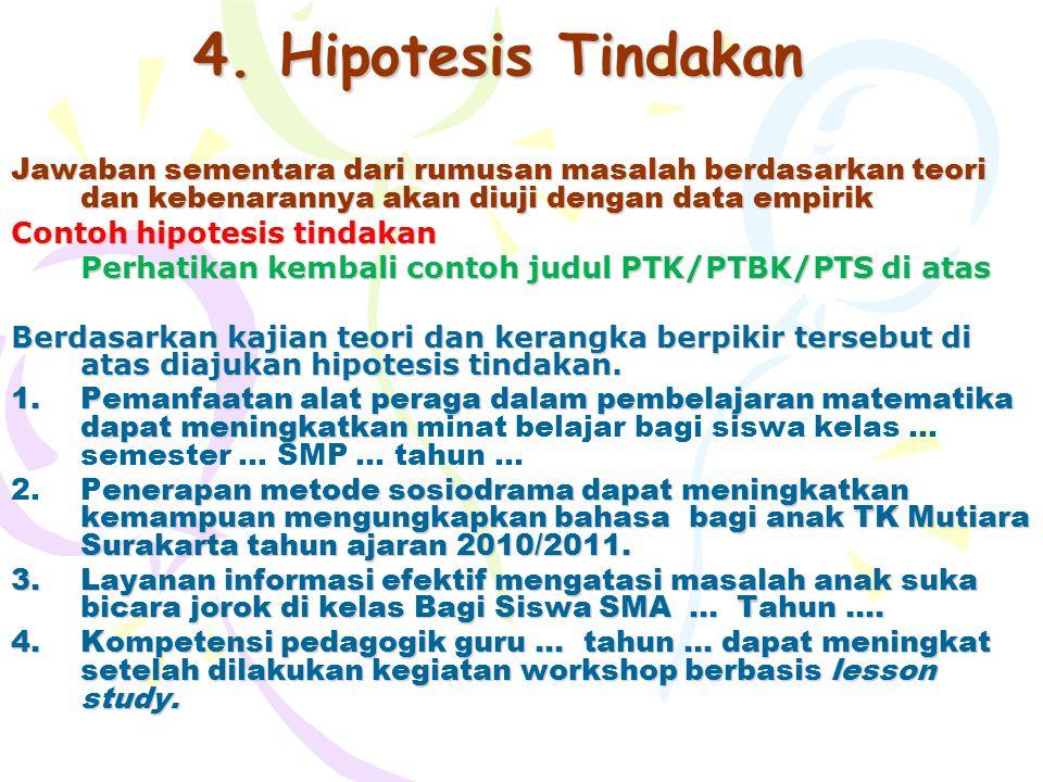 4. Hipotesis Tindakan Jawaban sementara dari rumusan masalah berdasarkan teori dan kebenarannya akan diuji dengan data empirik Contoh hipotesis tindak