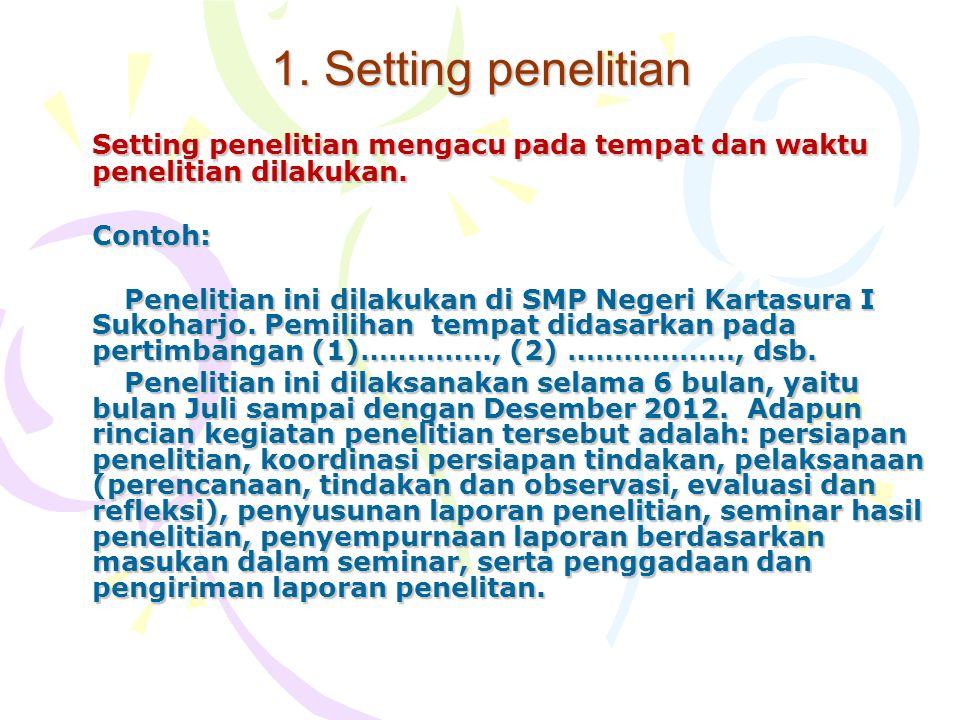 1.Setting penelitian Setting penelitian mengacu pada tempat dan waktu penelitian dilakukan.
