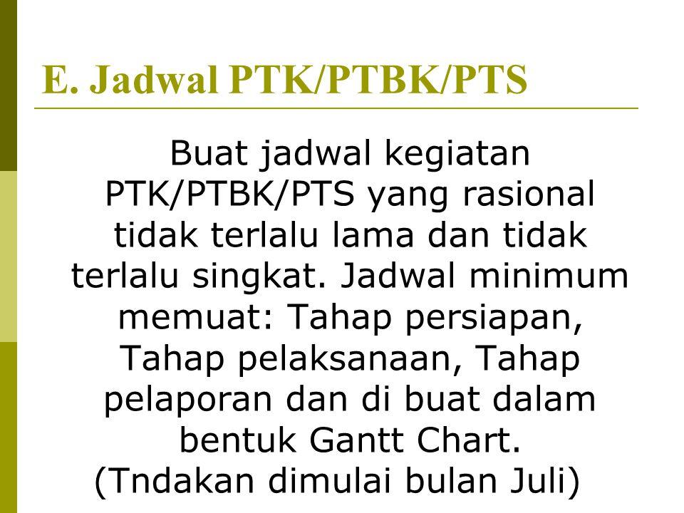 E. Jadwal PTK/PTBK/PTS Buat jadwal kegiatan PTK/PTBK/PTS yang rasional tidak terlalu lama dan tidak terlalu singkat. Jadwal minimum memuat: Tahap pers