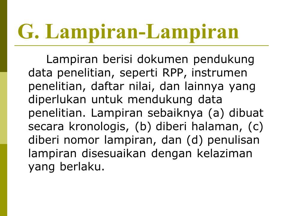 G. Lampiran-Lampiran Lampiran berisi dokumen pendukung data penelitian, seperti RPP, instrumen penelitian, daftar nilai, dan lainnya yang diperlukan u