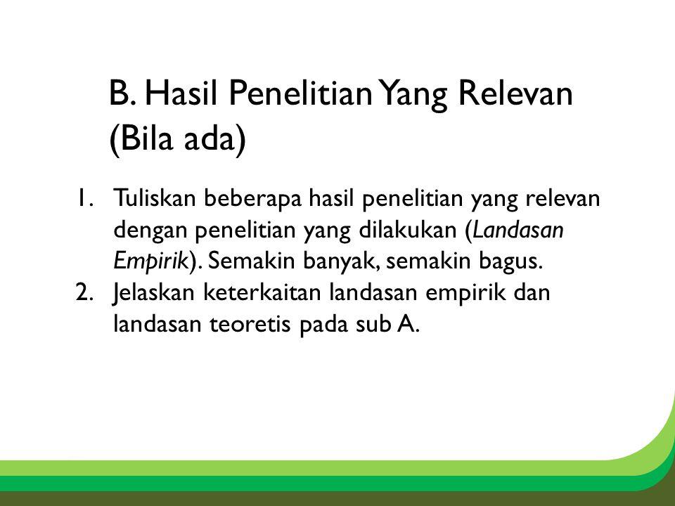 B. Hasil Penelitian Yang Relevan (Bila ada) 1.Tuliskan beberapa hasil penelitian yang relevan dengan penelitian yang dilakukan (Landasan Empirik). Sem