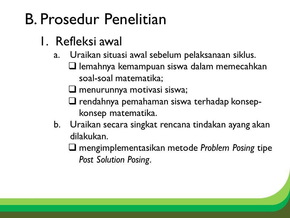 B.Prosedur Penelitian 1.Refleksi awal a.Uraikan situasi awal sebelum pelaksanaan siklus.