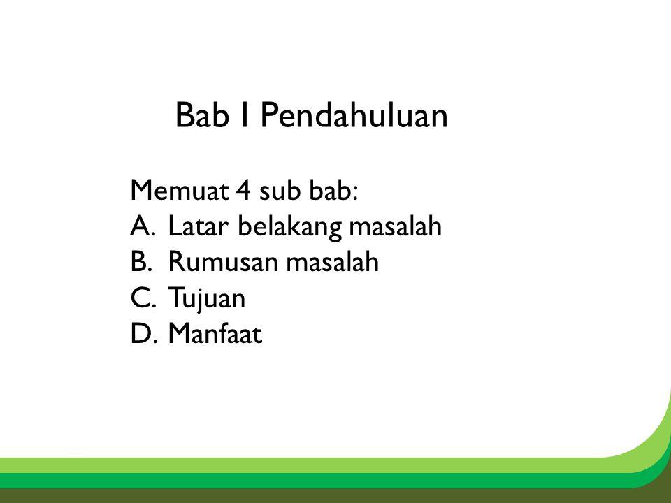 Bab I Pendahuluan Memuat 4 sub bab: A.Latar belakang masalah B.Rumusan masalah C.Tujuan D.Manfaat