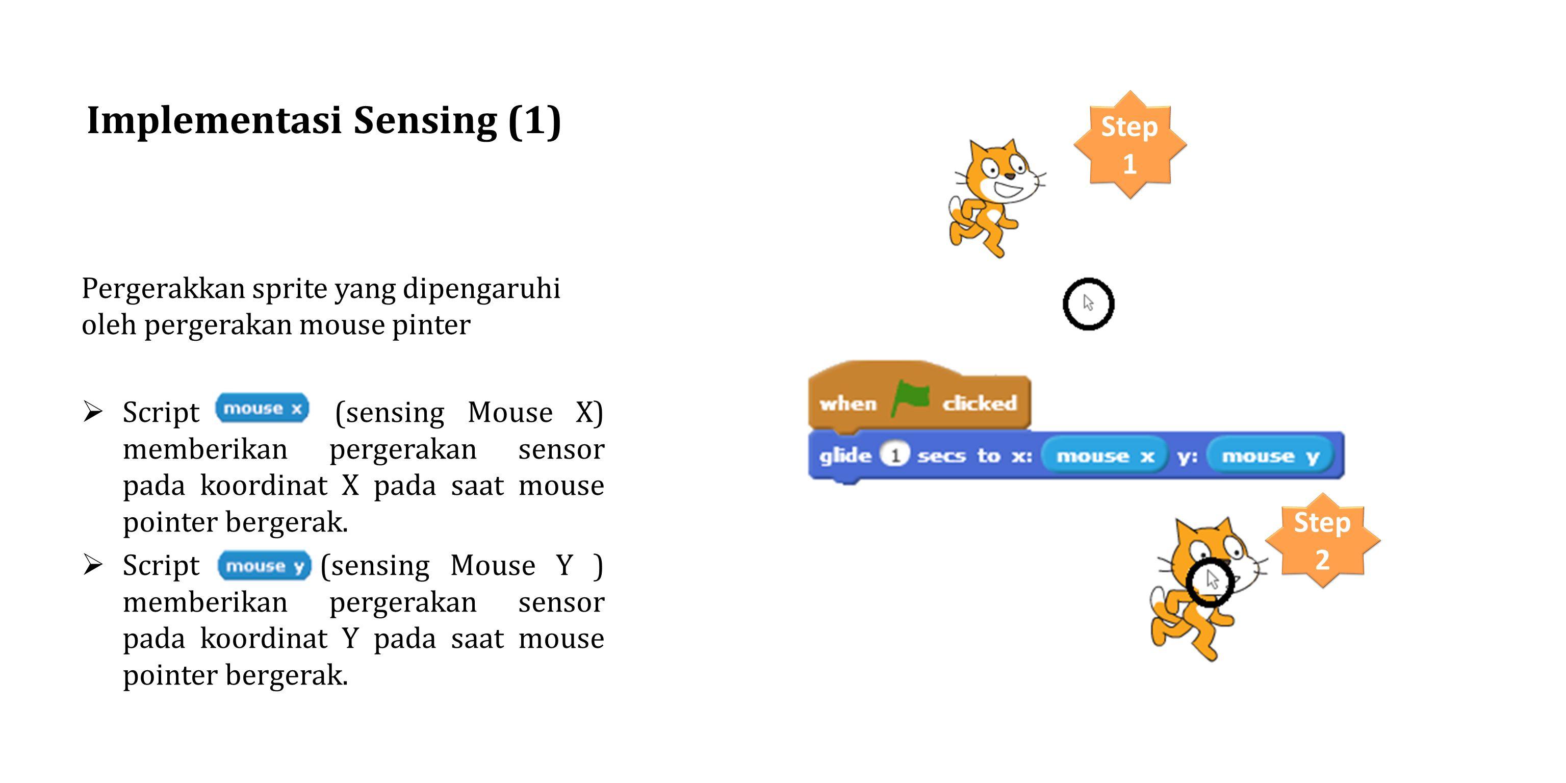 Step 1 Implementasi Sensing (1) Pergerakkan sprite yang dipengaruhi oleh pergerakan mouse pinter  Script (sensing Mouse X) memberikan pergerakan sensor pada koordinat X pada saat mouse pointer bergerak.