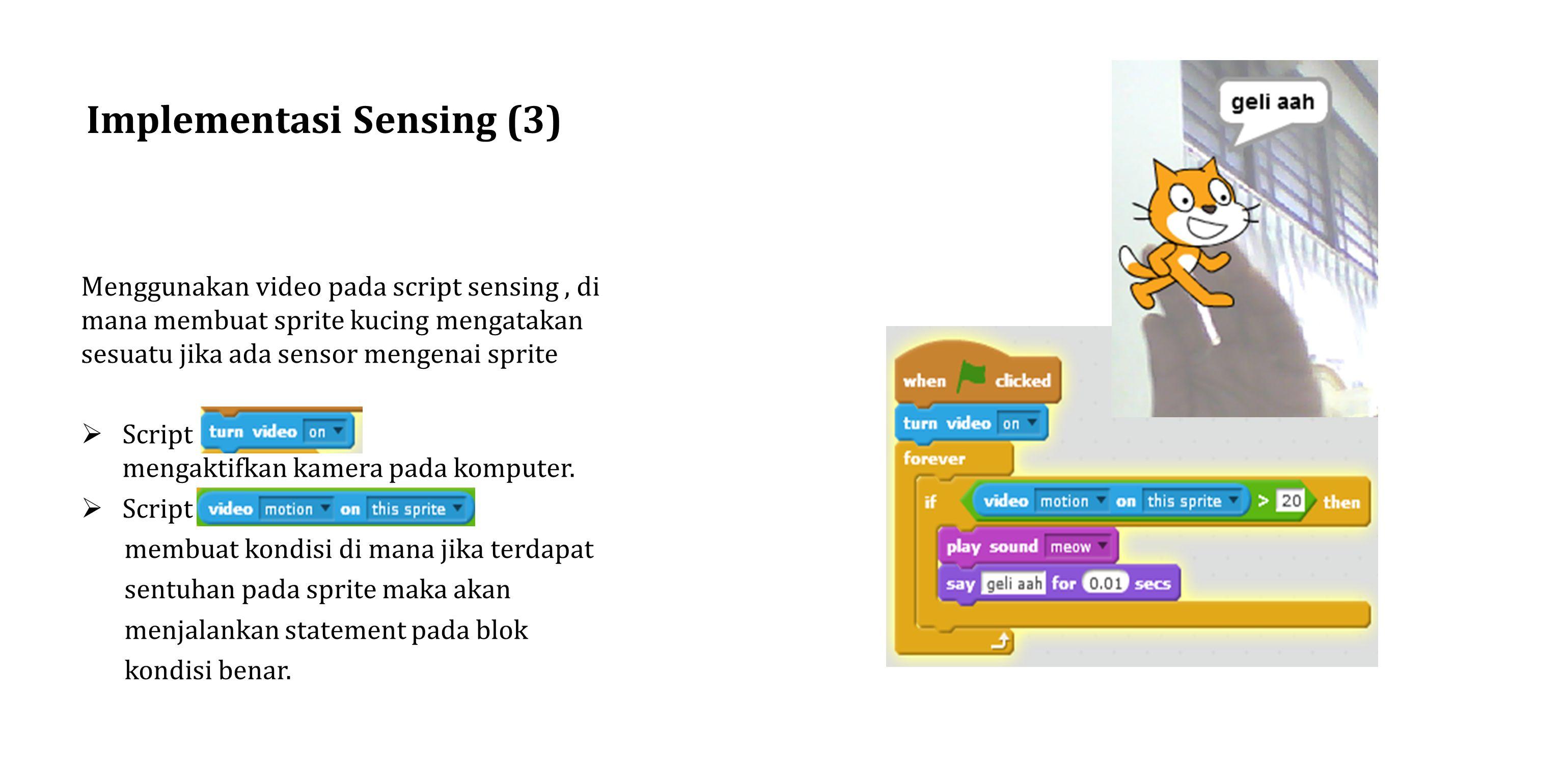 Implementasi Sensing (3) Menggunakan video pada script sensing, di mana membuat sprite kucing mengatakan sesuatu jika ada sensor mengenai sprite  Script mengaktifkan kamera pada komputer.