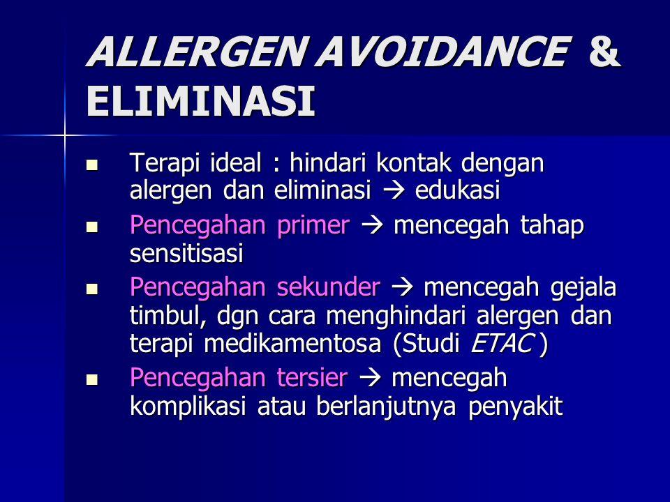ALLERGEN AVOIDANCE & ELIMINASI Terapi ideal : hindari kontak dengan alergen dan eliminasi  edukasi Terapi ideal : hindari kontak dengan alergen dan e