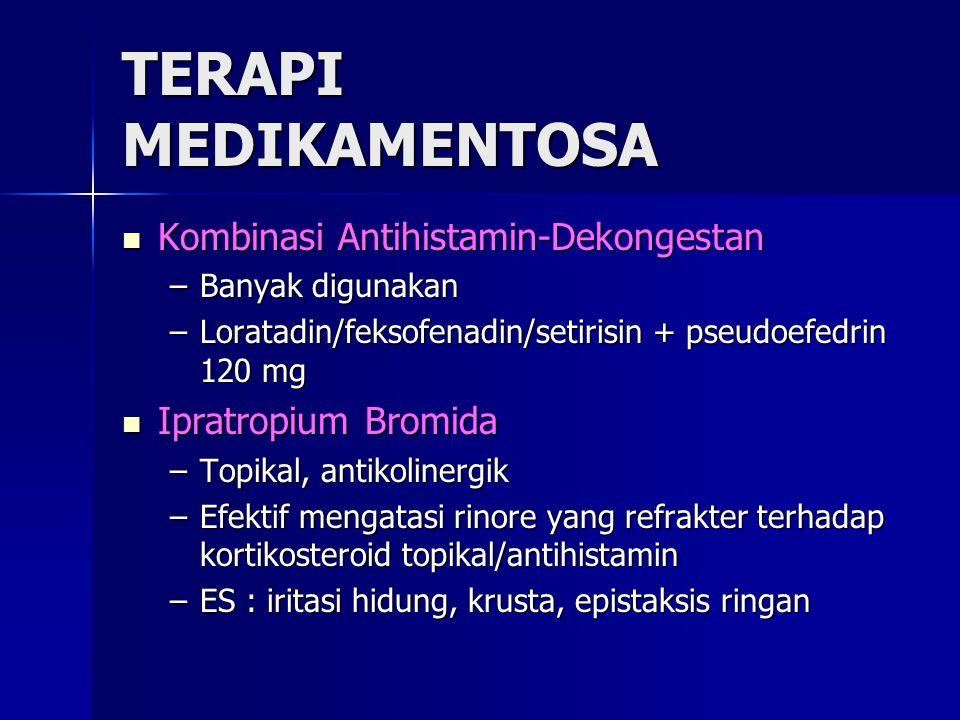 TERAPI MEDIKAMENTOSA Kombinasi Antihistamin-Dekongestan Kombinasi Antihistamin-Dekongestan –Banyak digunakan –Loratadin/feksofenadin/setirisin + pseudoefedrin 120 mg Ipratropium Bromida Ipratropium Bromida –Topikal, antikolinergik –Efektif mengatasi rinore yang refrakter terhadap kortikosteroid topikal/antihistamin –ES : iritasi hidung, krusta, epistaksis ringan