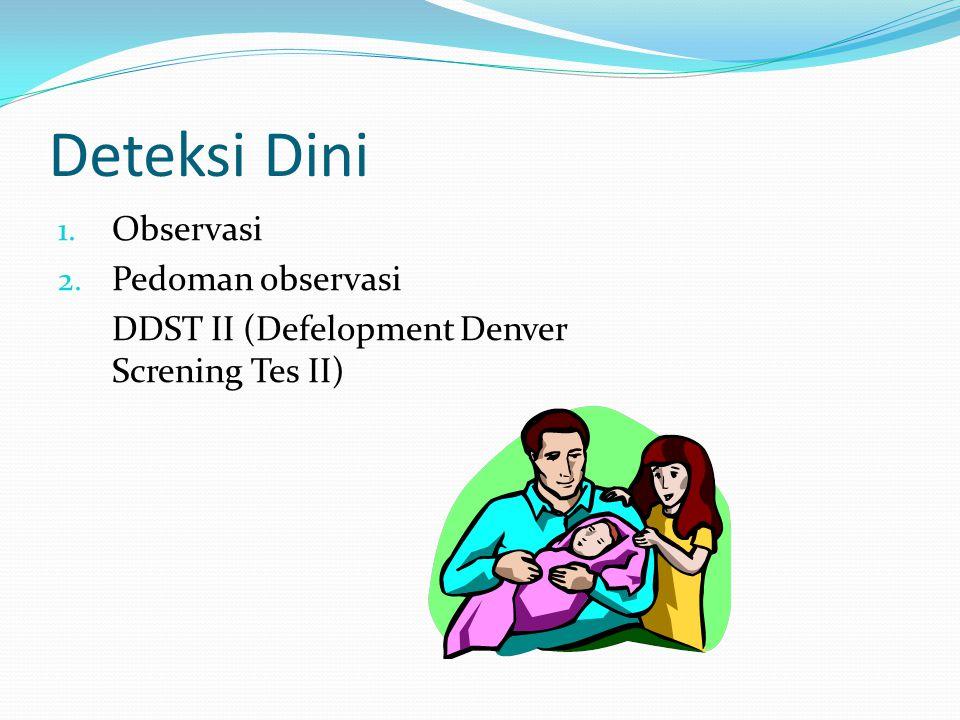 Deteksi Dini 1. Observasi 2. Pedoman observasi DDST II (Defelopment Denver Screning Tes II)