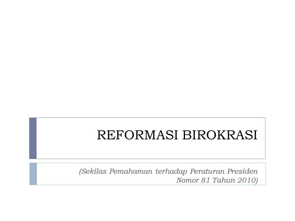 REFORMASI BIROKRASI (Sekilas Pemahaman terhadap Peraturan Presiden Nomor 81 Tahun 2010)