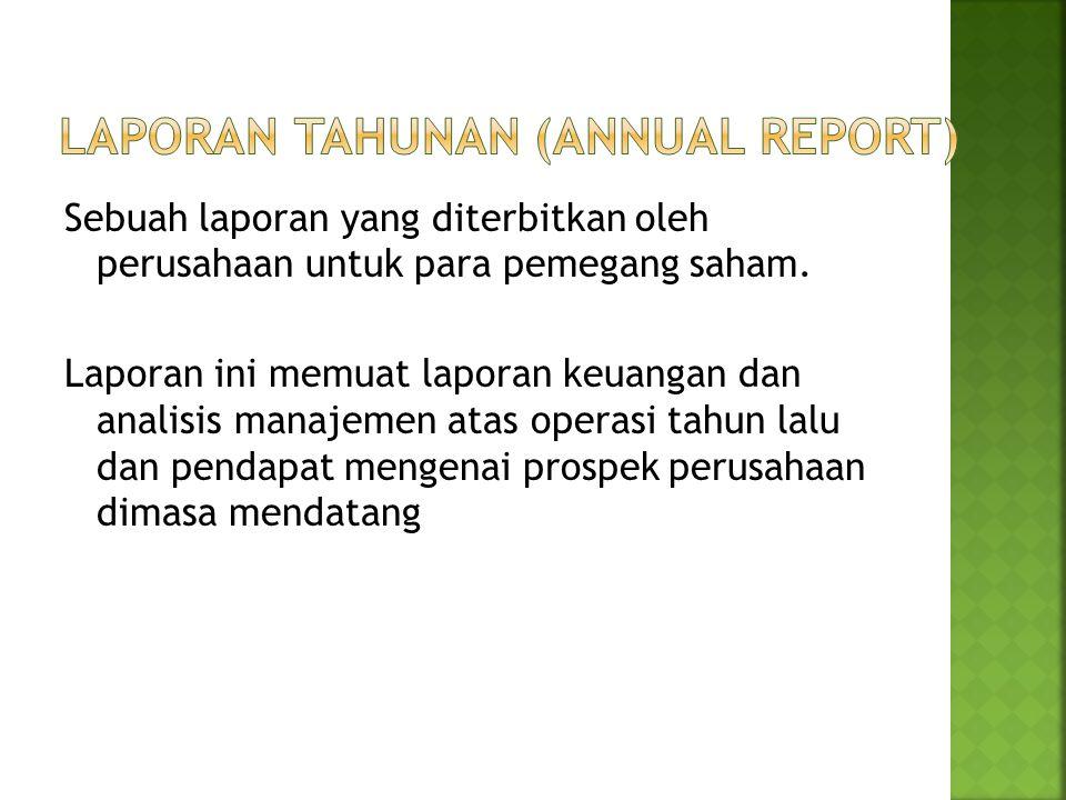 Sebuah laporan yang diterbitkan oleh perusahaan untuk para pemegang saham. Laporan ini memuat laporan keuangan dan analisis manajemen atas operasi tah